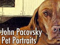 John Pacovsky Pet Portraits